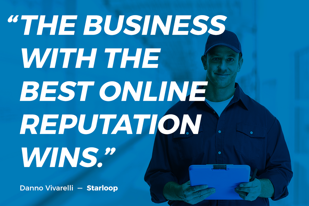 """""""The business with the best online reputation wins."""" Danno Vivarelli -- Starloop"""